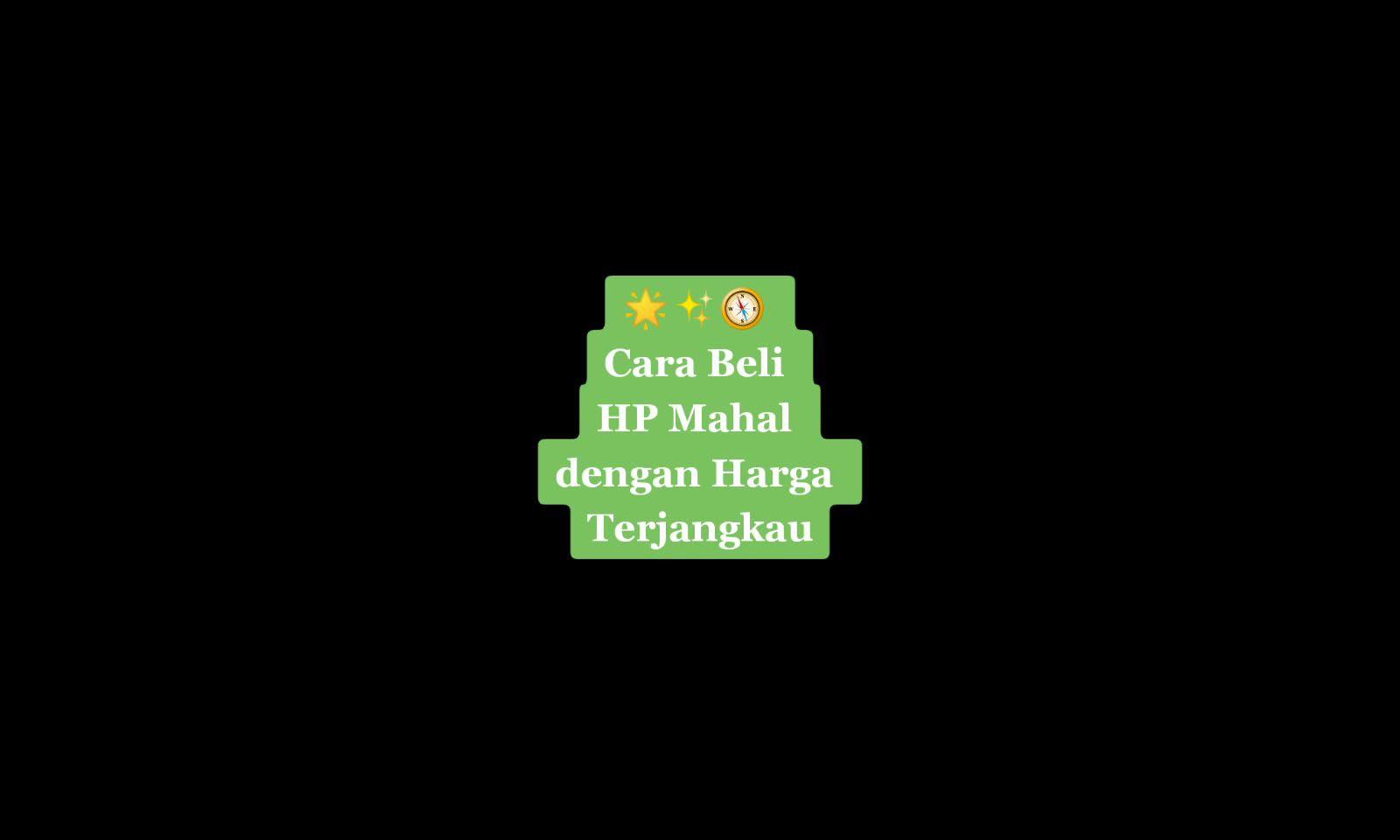 Cara Beli HP Mahal dengan Harga Terjangkau @ehbagas